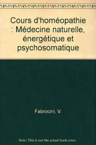 Cours d'homopathie : Mdecine naturelle, nergtique et psychosomatique