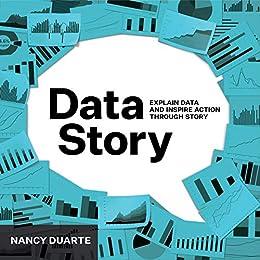 DataStory: Explain Data and Inspire Action Through Story (English Edition) van [Duarte, Nancy ]