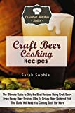 Craft Beer Cooking Recipes: The Ultimate Guide to Only the Best Recipes Using Craft Beer. From Honey Beer Braised Ribs To Crispy Beer Battered Fish This ... Kitchen Series Book 99) (English Edition)