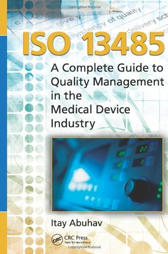 ISO 13485: A Complete Guide to Quality Management in the Medical Device Industry: Written by Itay Abuhav, 2011 Edition, (1st Edition) Publisher: CRC Press [Hardcover]