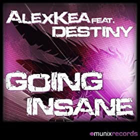 Alex Kea feat. Destiny-Going Insane