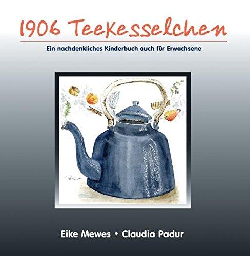 1906 Teekesselchen: Ein nachdenkliches Kinderbuch auch für Erwachsene