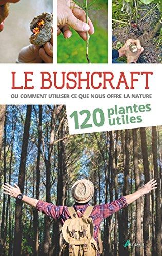 Le bushcraft ou comment utiliser ce que nous offre la nature