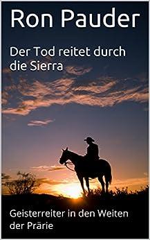 Der Tod reitet durch die Sierra: Geisterreiter in den Weiten der Prärie