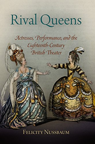 Rival Queens: Actresses, Performance, and the Eighteenth-Century British Theater (English Edition) - Britische Nussbaum