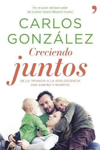 Creciendo juntos: De la infancia a la adolescencia con cariño y respeto por Carlos González