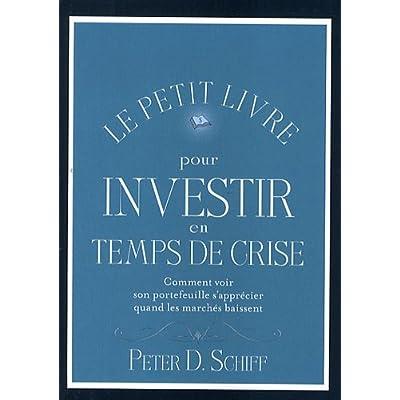 Le petit livre pour investir en temps de crise: Comment voir son portefeuille s'apprécier quand les marchés baissent