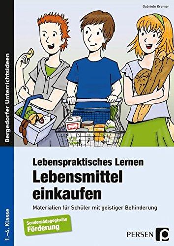Lebenspraktisches Lernen: Lebensmittel einkaufen: Materialien für Schüler mit geistiger Behinderung (1. bis 4. Klasse)