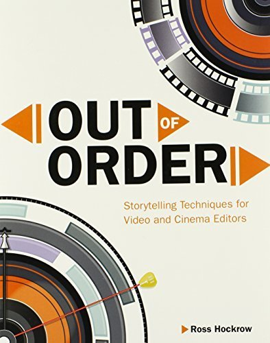 Out of Order: Storytelling Techniques for Video and Cinema Editors (Digital Video & Audio Editing Courses) 1st edition by Hockrow, Ross (2014) Paperback