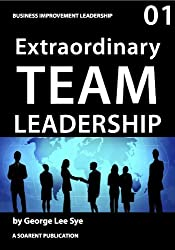 Extraordinary Team Leadership (Process Mastery with Lean Six Sigma Book 1)