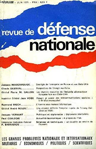 Revue de Défense Nationale, 27ème année - Juin 1971 : stratégie de l'entreprise en France et aux Etats-Unis, par MAISONROUGE - Perspectives de l'énergie nucléaire, par DESTIVAL - Les chances nouvelles de l'industrie aéronautique française face aux ...