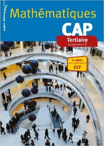Mathématiques CAP Tertiaire - Livre élève consommable - Ed. 2014 de Jean-Louis Berducou ,Jean-Claude Larrieu-Lacoste,Cédric Mazeyrie ( 16 avril 2014 )