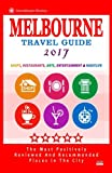 Melbourne Travel Guide 2017: Shops, Restaurants, Arts, Entertainment and Nightlife in Melbourne, Australia (City Travel Guide 2017)