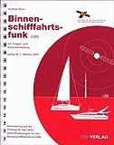 Binnenschifffahrtsfunk (UBI): Mit Fragen- und Antwortenkatalog - Vorbereitung auf die Prüfung für das UKW-Sprechfunkzeugnis für den Binnenschiffahrtsfunk (UBI) - Andreas Braun