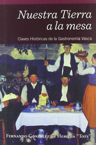 Nuestra Tierra A La Mesa - Claves Historicas De La Gastronomia Vasca