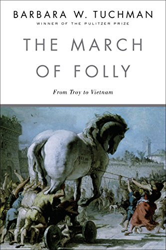 The March of Folly: From Troy to Vietnam: From Tro to Vietnam por Barbara W. Tuchman