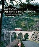 La France des trains de campagne : Les chemins de fer départementaux d'autrefois