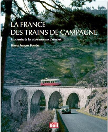 La France des trains de campagne : Les chemins de fer départementaux d'autrefois par Elie Mandrillon