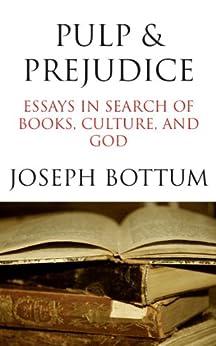 Pulp & Prejudice: Essays in Search of Books, Culture, and God by [Bottum, Joseph]