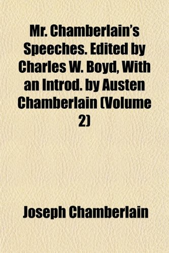 Mr. Chamberlain's Speeches. Edited by Charles W. Boyd, With an Introd. by Austen Chamberlain (Volume 2)