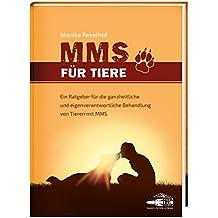 MMS für Tiere: Ein Ratgeber für die ganzheitliche und eigenverantwortliche Behandlung von Tieren mit MMS