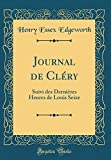 Journal de Clery: Suivi Des Dernieres Heures de Louis Seize (Classic Reprint)