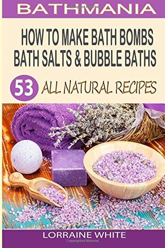 how-to-make-bath-bombs-bath-salts-bubble-baths-53-all-natural-organic-recipes-all-natural-series