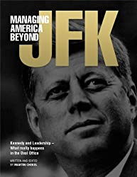 "Managing America Beyond JFK ""Kennedy and Leadership in America"""