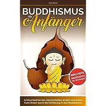 Buddhismus: Buddhismus für Anfänger: Achtsamkeit lernen, Gewohnheiten ändern und innere Ruhe finden durch die Einführung in den Buddhismus Meditation für ... (Buddhismus Anfänger) (Lebensstolz 2)