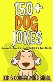 150+ DOG JOKES: ANIMAL JOKES AND RIDDLES FOR KIDS (FUNNY ANIMAL JOKES AND RIDDLES FOR KIDS)