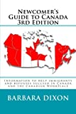 Newcomer's Guide to Canada 3rd Edition: Information to help immigrants and refugees succeed in Canada and the Canadian Workplace