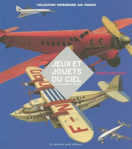 Jouets du ciel : jeux et jouets Air France par Frédéric Marchand