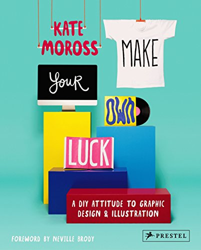 Make Your Own Luck: A DIY Attitude to Graphic Design and Illustration por Kate Moross
