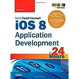 iOS 8 Application Development in 24 Hours, Sams Teach Yourself (6th Edition) 6th edition by Ray, John (2015) Taschenbuch
