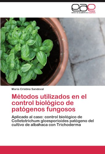 Métodos utilizados en el control biológico de patógenos fungosos: Aplicado al caso: control biológico de Colletotrichum gloesporioides patógeno del cultivo de albahaca con Trichoderma