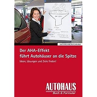 Der AHA-Effekt führt Autohäuser an die Spitze: Ideen, Lösungen und Ziele finden! (Unternehmensführung)