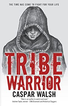 Tribe Warrior (Book One of the Deer Tribe Saga 1) by [Walsh, Caspar]