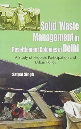 Solid Waste in Resettlement Colonies of Delhi: A Study of People's Participation and Urban Policy