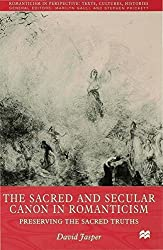The Sacred and Secular Canon in Romanticism: Preserving the Sacred Truths (Romanticism in Perspective:Texts, Cultures, Histories) by D. Jasper (1998-12-09)