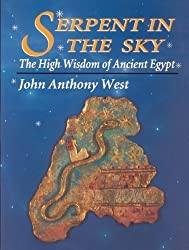 Serpent in the Sky: The High Wisdom of Ancient Egypt by West, John Anthony (1993) Paperback
