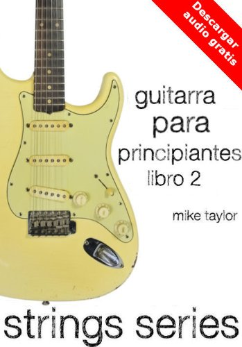 Guitarra para Principiantes Libro 2 (Strings Series) eBook: Mike ...