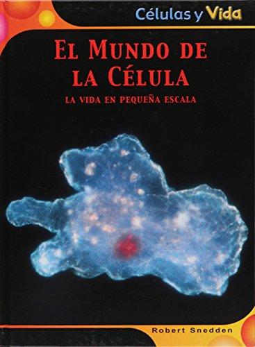 El mundo de la celula. la vida en pequeña escala (Celulas Y Vida/ Cells and Life) por Robert Snedden