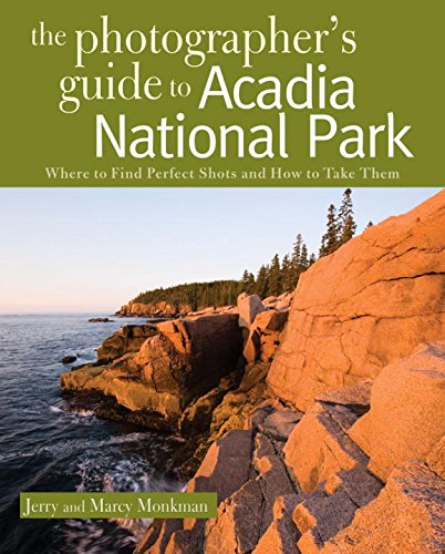Acadia National Park Me (The Photographer's Guide to Acadia National Park: Where to Find Perfect Shots and How to Take Them)