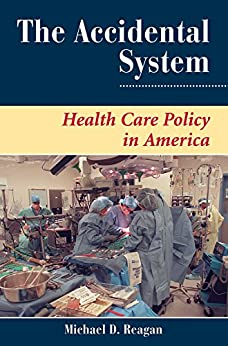 The Accidental System: Health Care Policy In America (dilemmas In American Politics) por Michael D Reagan