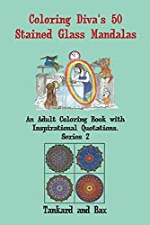 Coloring Diva's 50 Stained Glass Mandalas: A Beautiful Mandala Coloring Book for Adults and Grownups with 50 Coloring Pages and Quotations for ... (Coloring Diva's Mandalas) (Volume 2) by Tankard and Bax (2015-11-03)