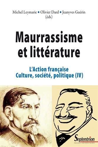 L'Action franaise, culture, socit, politique : Tome 4, Maurrassisme et littrature