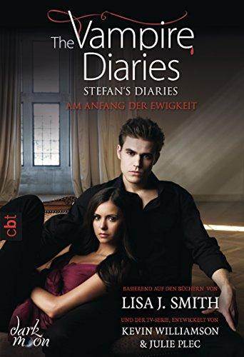 The Vampire Diaries - Stefan's Diaries - Am Anfang der Ewigkeit (The Vampire Diaries - Stefan's Diaries-Reihe 1)