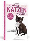 111 Gründe, Katzen zu lieben - Erweiterte Neuausgabe: Eine Liebeserklärung an des Menschen eigenwilligsten Freund - mit 33 zusätzlichen Gründen bei Amazon kaufen