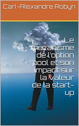 Le mcanisme de loption pool et son impact sur la valeur de la start-up (Business Angel Vade-Mecum t. 6)