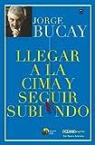 Llegar a la cima y seguir subiendo (Biblioteca Jorge Bucay) by Jorge Bucay (2015-04-01)